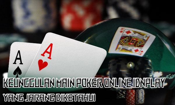 Keunggulan-Main-Poker-IDNPLAY-yang-Jarang-Diketahui
